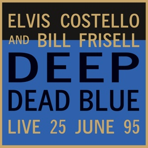 ELVIS COSTELLO & BILL FRISELL, deep dead blue- live at meltdown cover