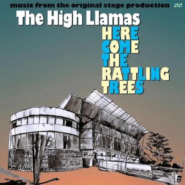 HIGH LLAMAS, here come the rattling trees cover