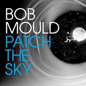 BOB MOULD, patch the sky cover