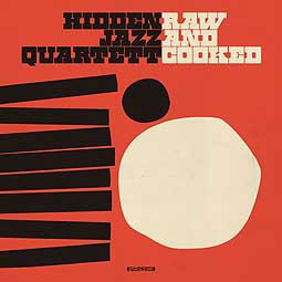Cover HIDDEN JAZZ QUARTETT, raw and cooked