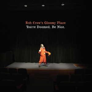 ROB CROW´S GLOOMY PLACE, you´re doomed. be nice cover