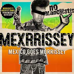 MEXRRISSEY, no manchester: mexico goes morrissey cover