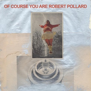 Cover ROBERT POLLARD, of course you are
