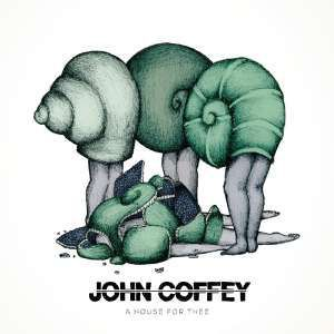 Cover JOHN COFFEY, a house for thee ep