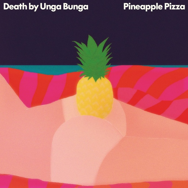Cover DEATH BY UNGA BUNGA, pineapple pizza