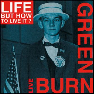 Cover LIFE BUT HOW TO LIVE IT?, burn green live