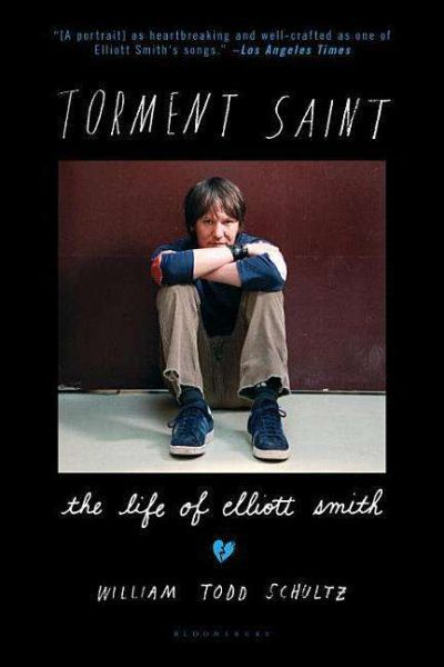 WILLIAM TODD SCHULTZ, torment saint: the life of elliott smith cover