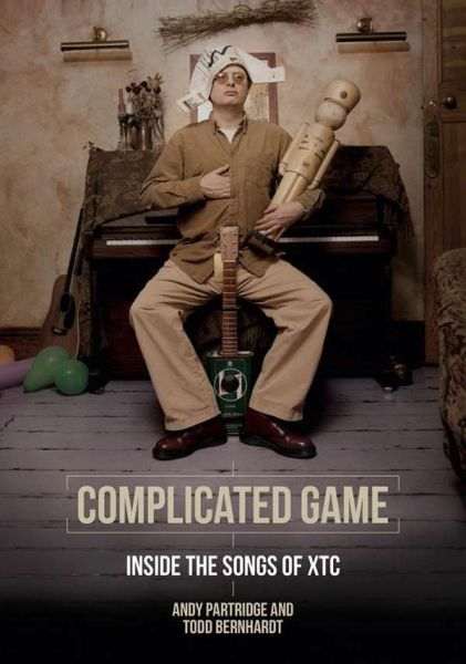 Cover ANDY PARTRIDGE/TODD BERNHARDT, complicated game: inside the songs of xtc