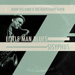 Cover DAVID HILLYARD & ROCKSTEADY SEVEN, little man blues / sisiphus