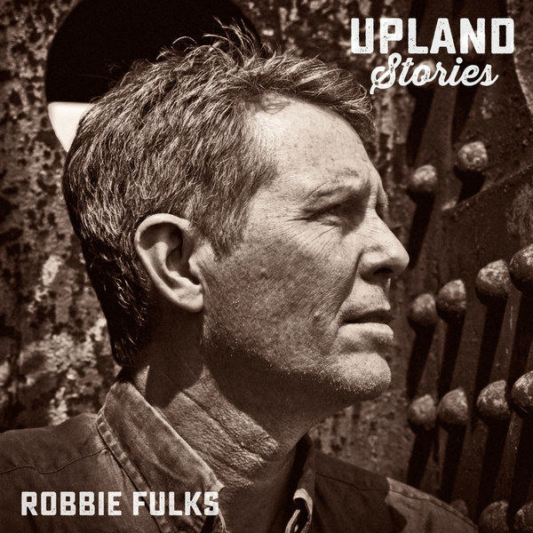 Cover ROBBIE FULKS, upland stories