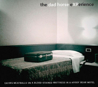 Cover DAD HORSE EXPERIENCE, eating meatballs on a blood-stained mattress...