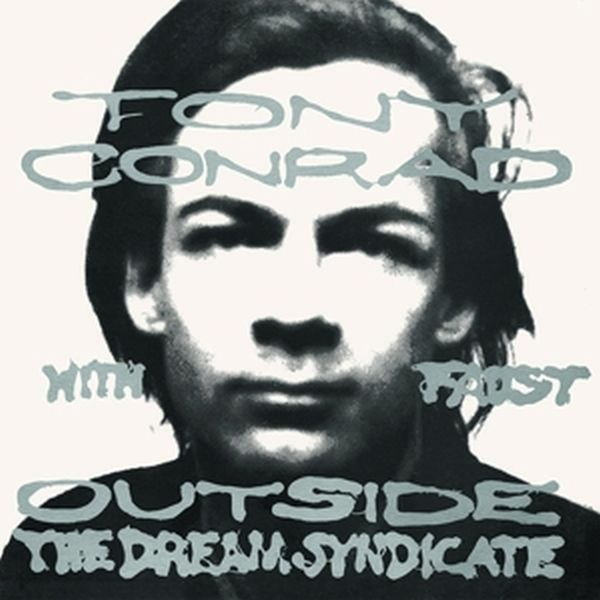 TONY CONRAD WITH FAUST, outside the dream syndicate cover