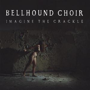 BELLHOUND CHOIR, imagine the crackle cover