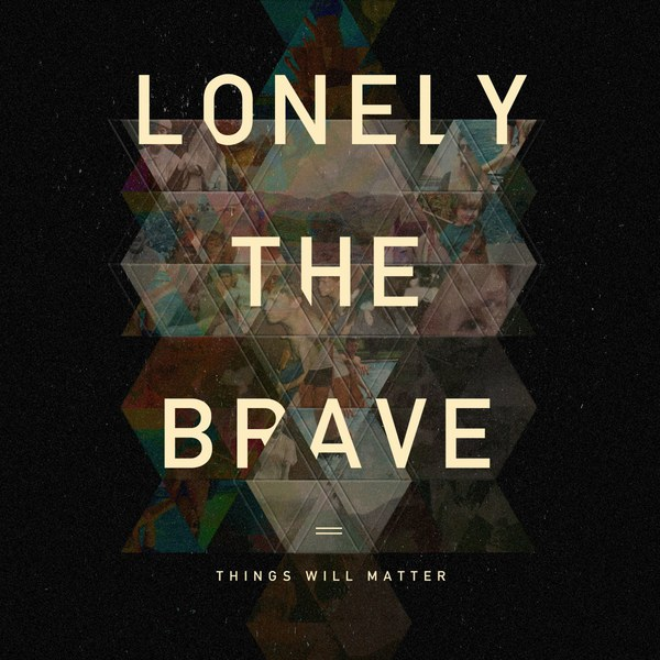 Cover LONELY THE BRAVE, things will matter