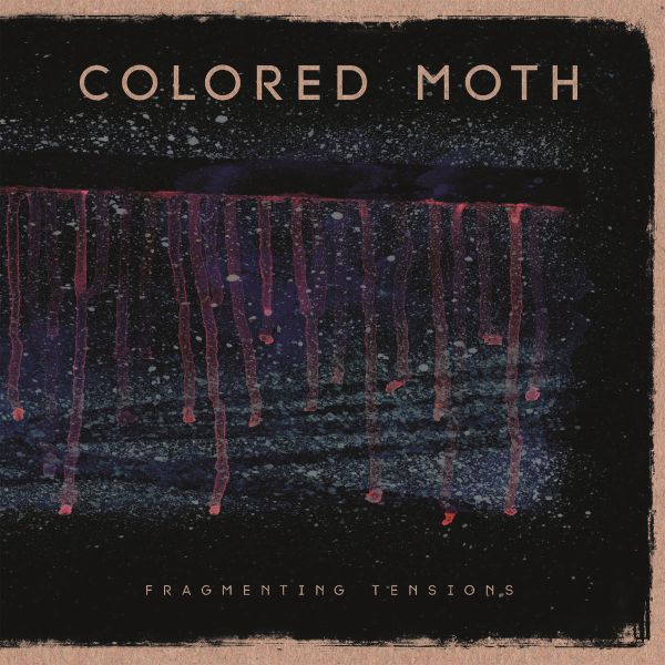 COLORED MOTH, fragmenting tensions cover