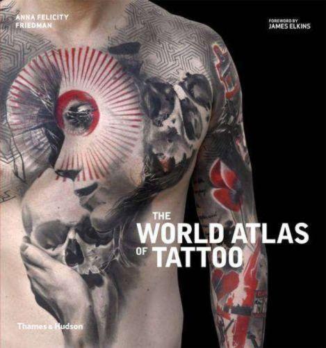 ANNA FELICITY FRIEDMAN, the world atlas of tattoo cover