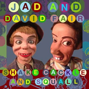 JAD AND DAVID FAIR, shake, cackle & squall cover