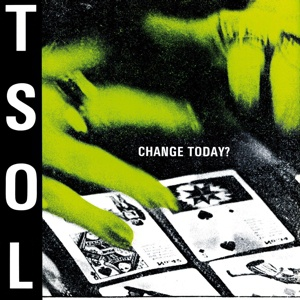 T.S.O.L., change today? cover