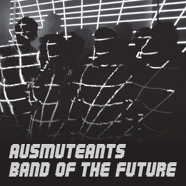 AUSMUTEANTS, band of the future cover