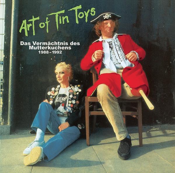 ART OF TIN TOYS, das vermächtnis des mutterkuchens 1988-1992 cover