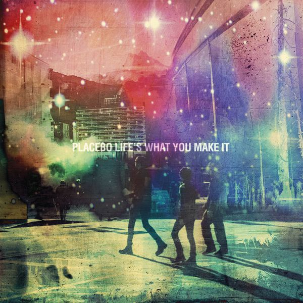 Cover PLACEBO, life´s what you make it