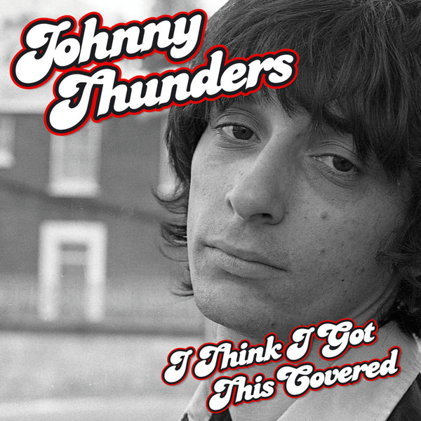 JOHNNY THUNDERS, i think i got this covered cover