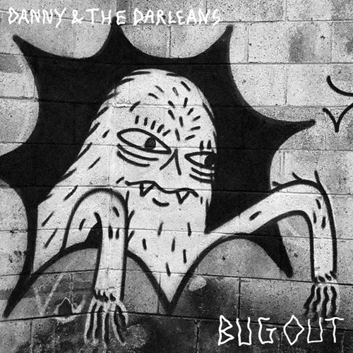 DANNY & THE DARLEANS, bug out cover