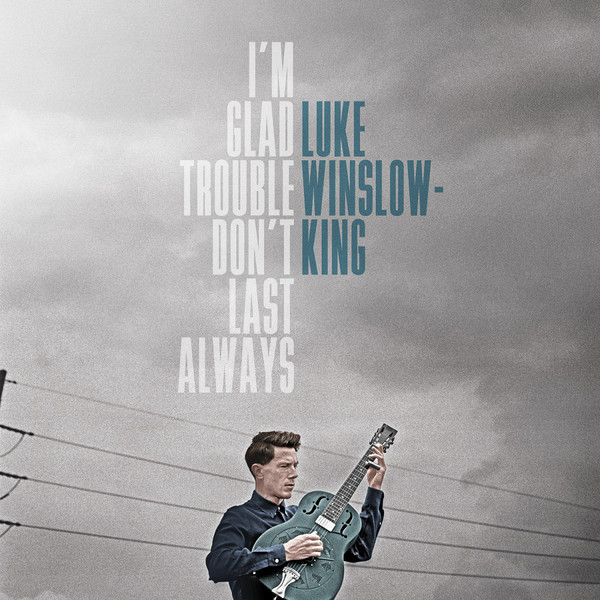LUKE WINSLOW-KING, i´m glad trouble don´t last always cover