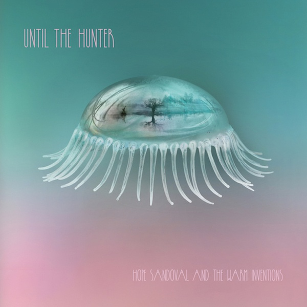 Cover HOPE SANDOVAL & THE WARM INTERVENTIONS, until the hunter