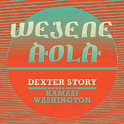 Cover DEXTER STORY, wejene aola feat. kamasi washington
