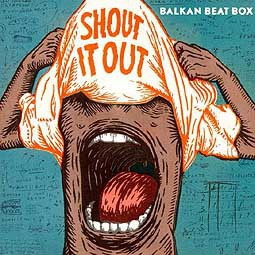Cover BALKAN BEAT BOX, shout it out