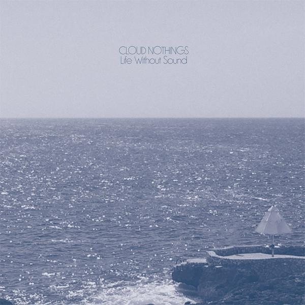 Cover CLOUD NOTHINGS, life without sound