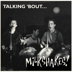 MILKSHAKES, talkin´ bout ... cover