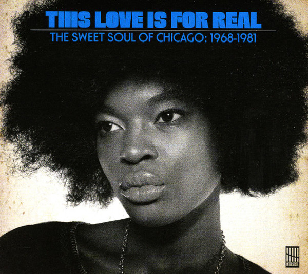 Cover V/A, this love is for real (sweet chicago soul 1968-81)