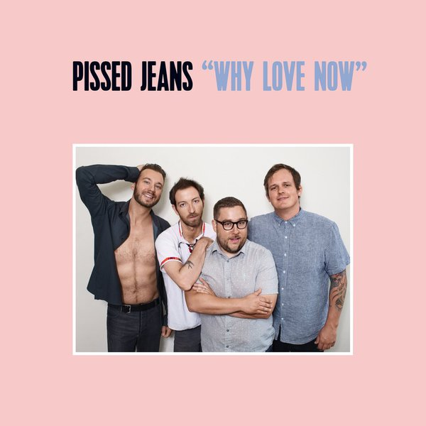 PISSED JEANS, why love now cover