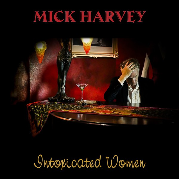 MICK HARVEY, intoxicated women cover