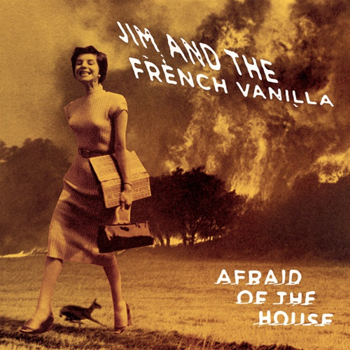 JIM AND THE FRENCH VANILLA, afraid of the house cover