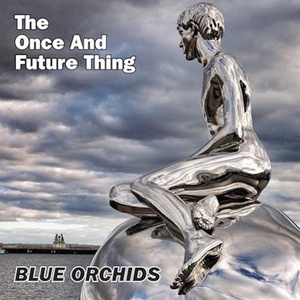 BLUE ORCHIDS, the once and future thing cover