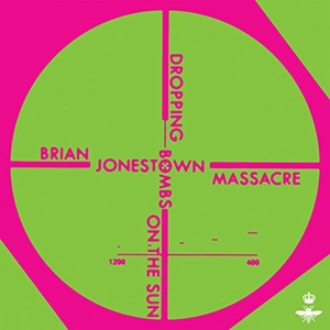 Cover BRIAN JONESTOWN MASSACRE, dropping bombs on the sun