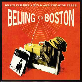 Cover BIG D & THE KIDS TABLE / BRAIN  FAILURE, beijing to boston