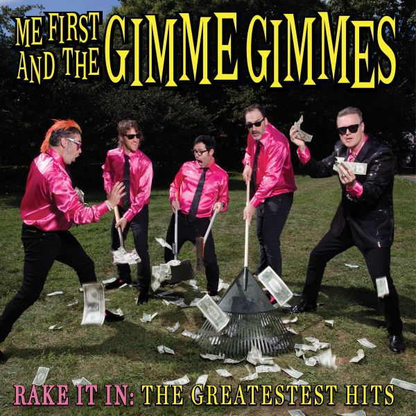 Cover ME FIRST & THE GIMME GIMMES, rake it in: the greatestest hits