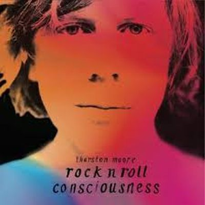 THURSTON MOORE, rock´n roll consciousness cover
