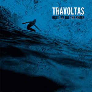 TRAVOLTAS, until we hit the shore cover