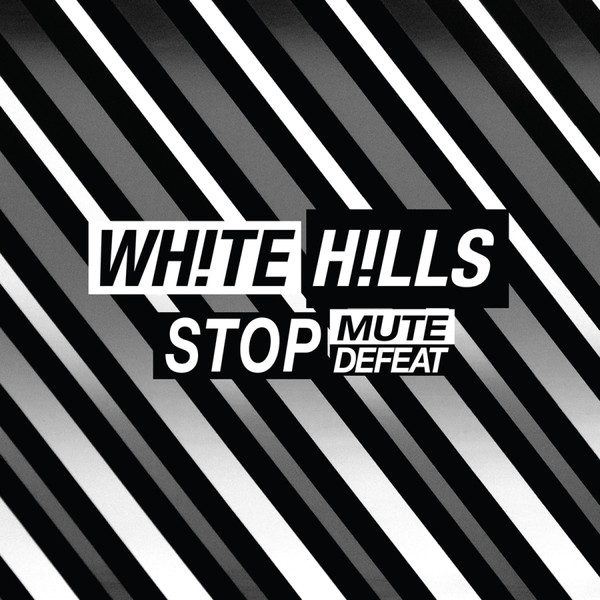 WHITE HILLS, stop mute defeat cover