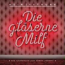 HEINZ STRUNK, die gläserne milf - o.s.t. zum roman jürgen cover