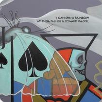 AMANDA PALMER & EDWARD KA-SPEL, i can spin a rainbow cover