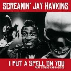 Cover SCREAMIN´ JAY HAWKINS, i put a spell on you (rare tracks & b-sides)