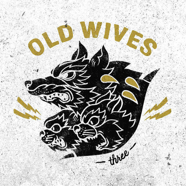 OLD WIVES, three cover