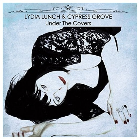 LYDIA LUNCH & CYPRESS GROVE, under the covers cover