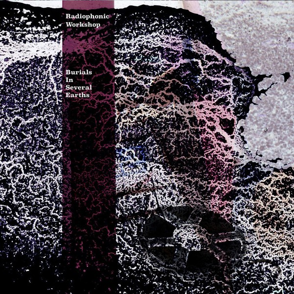 Cover RADIOPHONIC WORKSHOP, burials in several earths